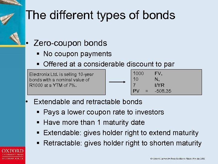 The different types of bonds • Zero-coupon bonds § No coupon payments § Offered