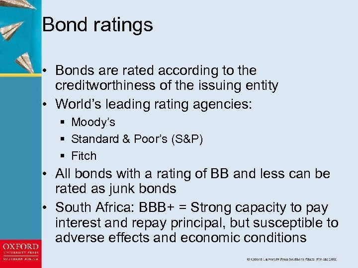 Bond ratings • Bonds are rated according to the creditworthiness of the issuing entity