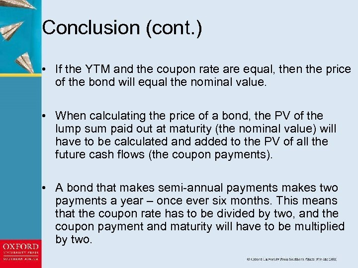 Conclusion (cont. ) • If the YTM and the coupon rate are equal, then