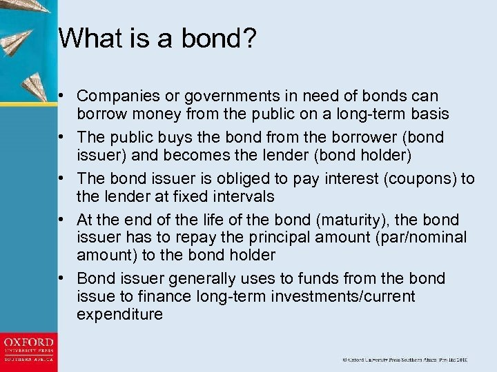 What is a bond? • Companies or governments in need of bonds can borrow