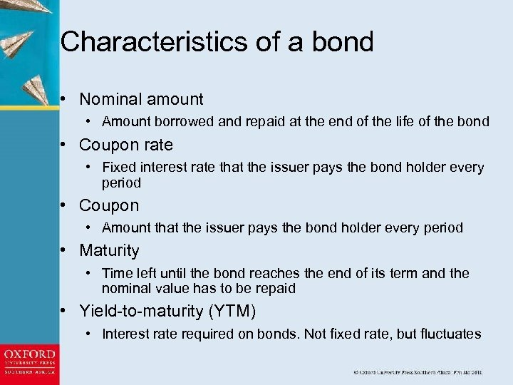 Characteristics of a bond • Nominal amount • Amount borrowed and repaid at the