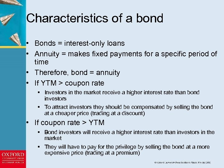 Characteristics of a bond • Bonds = interest-only loans • Annuity = makes fixed