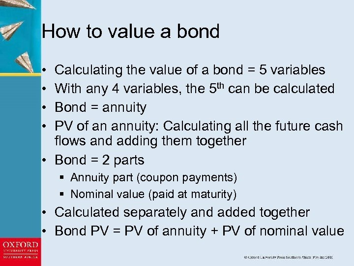 How to value a bond • • Calculating the value of a bond =