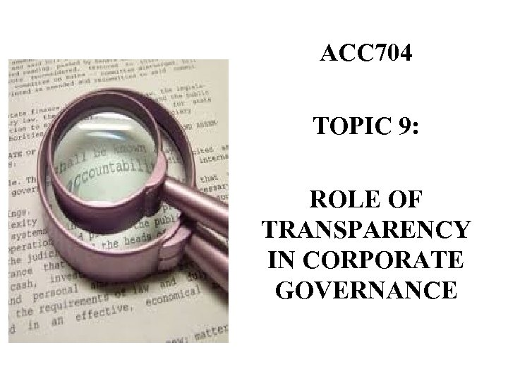 ACC 704 TOPIC 9: ROLE OF TRANSPARENCY IN CORPORATE GOVERNANCE