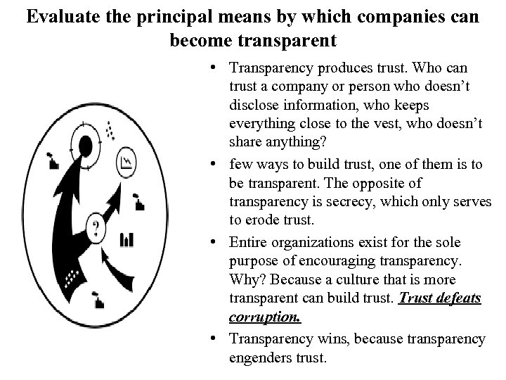 Evaluate the principal means by which companies can become transparent • Transparency produces trust.