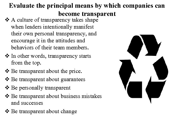 Evaluate the principal means by which companies can become transparent v A culture of