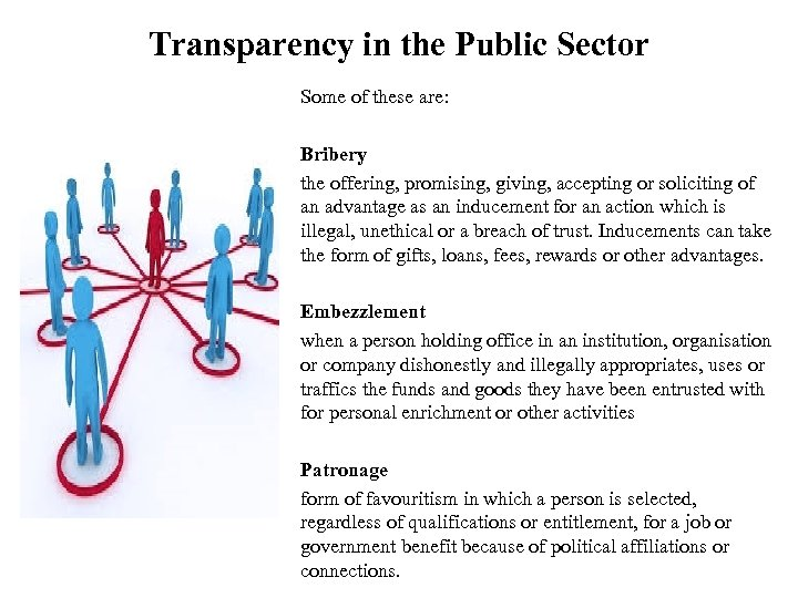 Transparency in the Public Sector Some of these are: Bribery the offering, promising, giving,