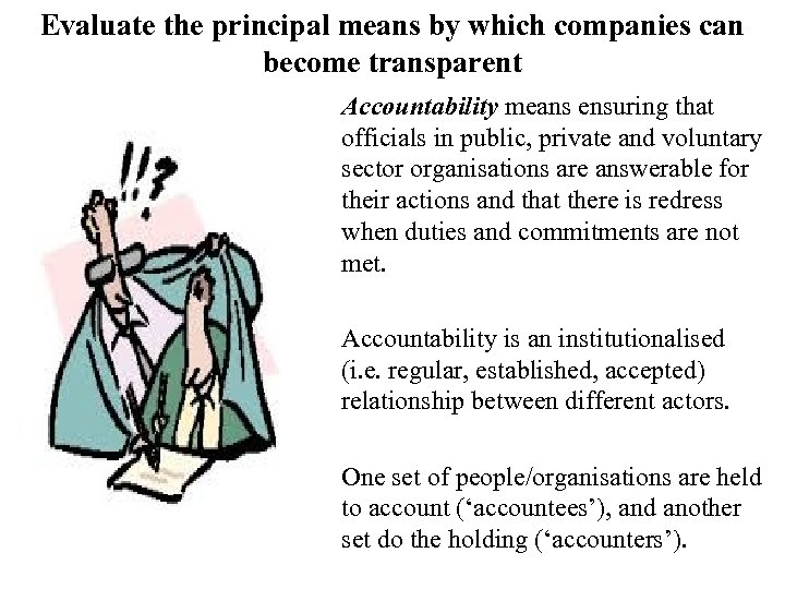 Evaluate the principal means by which companies can become transparent Accountability means ensuring that