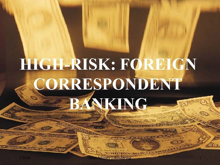 HIGH-RISK: FOREIGN CORRESPONDENT BANKING 1/2004 Anti-Money Laundering 1