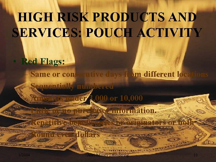 HIGH RISK PRODUCTS AND SERVICES: POUCH ACTIVITY • Red Flags: – Same or consecutive