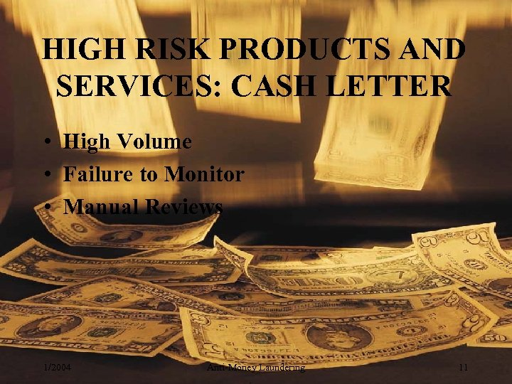 HIGH RISK PRODUCTS AND SERVICES: CASH LETTER • High Volume • Failure to Monitor