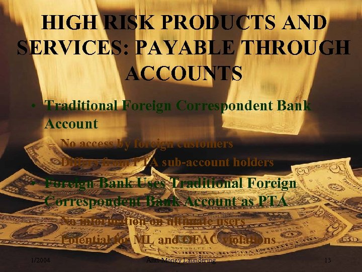 HIGH RISK PRODUCTS AND SERVICES: PAYABLE THROUGH ACCOUNTS • Traditional Foreign Correspondent Bank Account