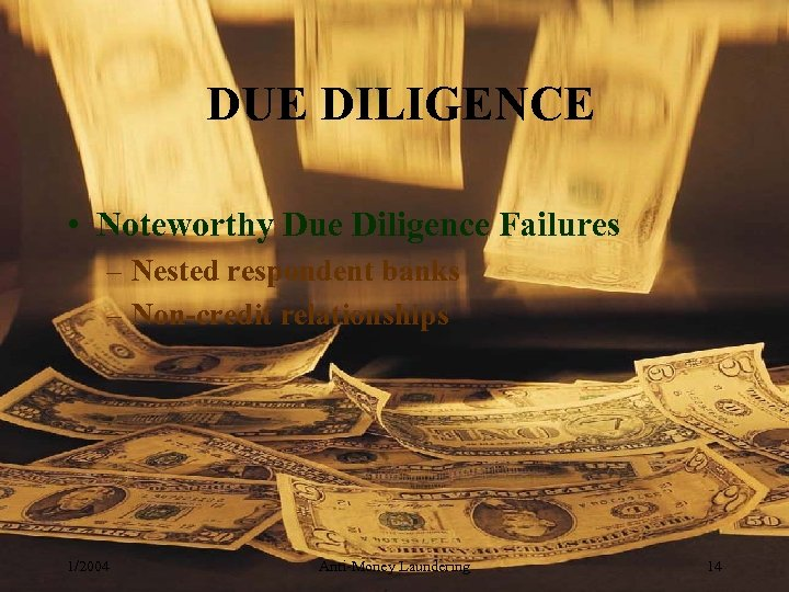 DUE DILIGENCE • Noteworthy Due Diligence Failures – Nested respondent banks – Non-credit relationships