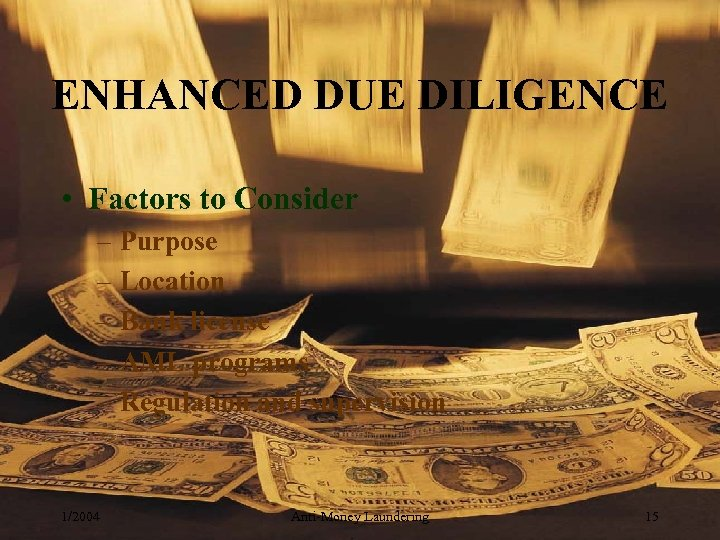 ENHANCED DUE DILIGENCE • Factors to Consider – Purpose – Location – Bank license