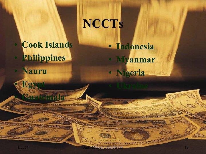 NCCTs • • • Cook Islands Philippines Nauru Egypt Guatemala 1/2004 • • Indonesia