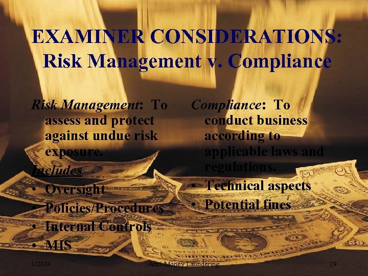 EXAMINER CONSIDERATIONS: Risk Management v. Compliance Risk Management: To assess and protect against undue
