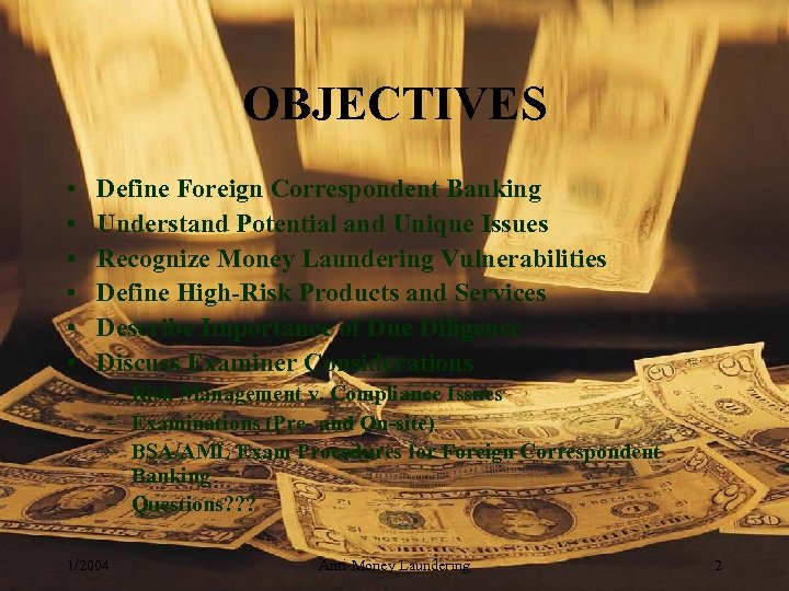 OBJECTIVES • • • Define Foreign Correspondent Banking Understand Potential and Unique Issues Recognize