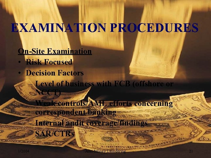 EXAMINATION PROCEDURES On-Site Examination • Risk Focused • Decision Factors – Level of business