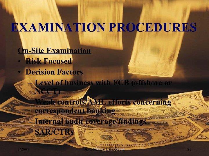 EXAMINATION PROCEDURES On-Site Examination • Risk Focused • Decision Factors – Level of business