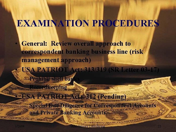 EXAMINATION PROCEDURES • General: Review overall approach to correspondent banking business line (risk management