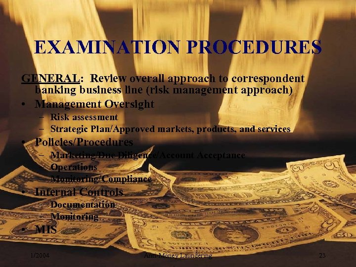EXAMINATION PROCEDURES GENERAL: Review overall approach to correspondent banking business line (risk management approach)