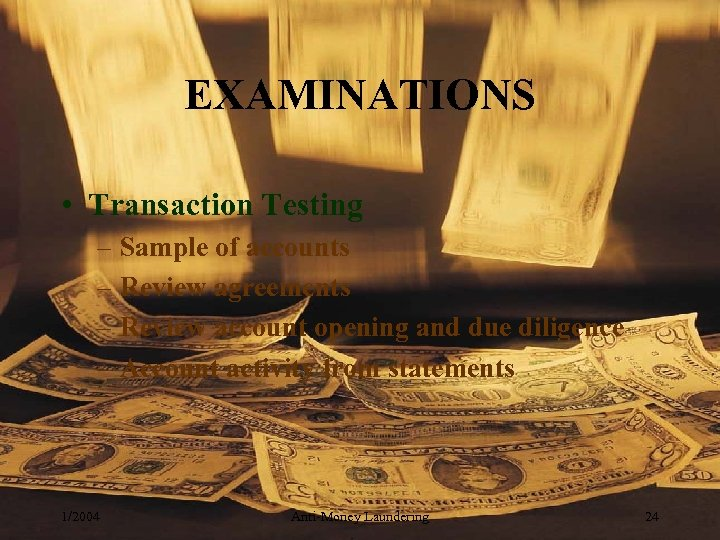 EXAMINATIONS • Transaction Testing – Sample of accounts – Review agreements – Review account