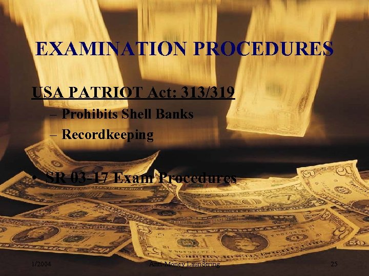 EXAMINATION PROCEDURES USA PATRIOT Act: 313/319 – Prohibits Shell Banks – Recordkeeping • SR
