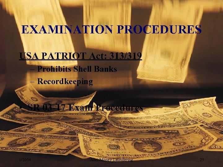 EXAMINATION PROCEDURES USA PATRIOT Act: 313/319 – Prohibits Shell Banks – Recordkeeping • SR