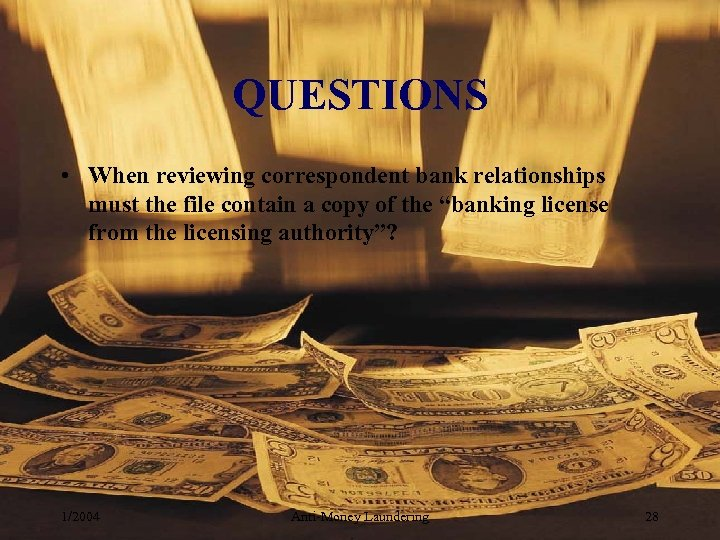 QUESTIONS • When reviewing correspondent bank relationships must the file contain a copy of