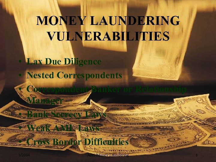 MONEY LAUNDERING VULNERABILITIES • Lax Due Diligence • Nested Correspondents • Correspondent Banker or