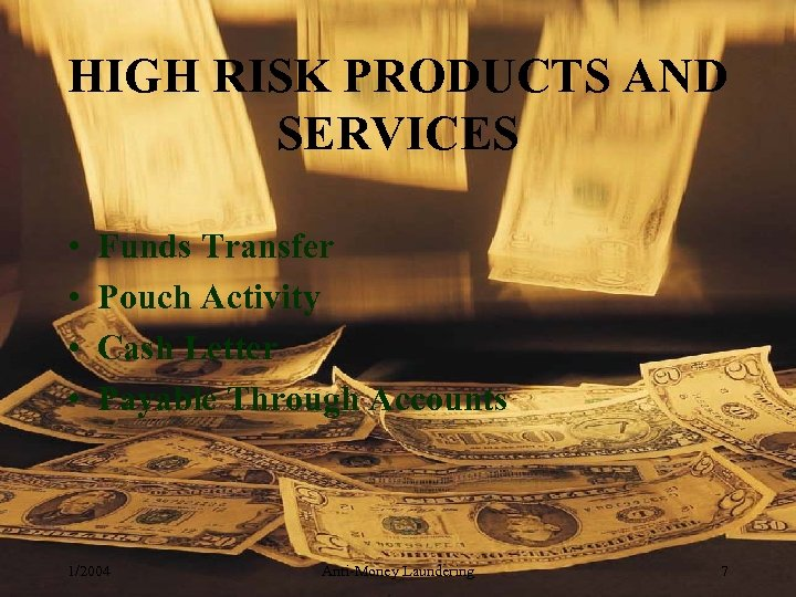 HIGH RISK PRODUCTS AND SERVICES • • Funds Transfer Pouch Activity Cash Letter Payable