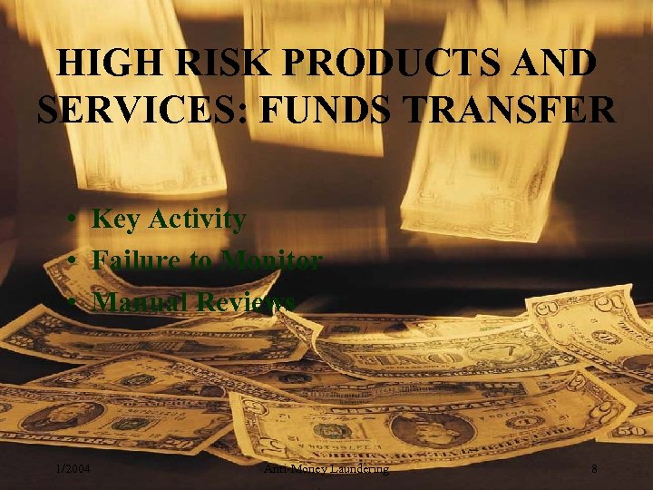 HIGH RISK PRODUCTS AND SERVICES: FUNDS TRANSFER • Key Activity • Failure to Monitor