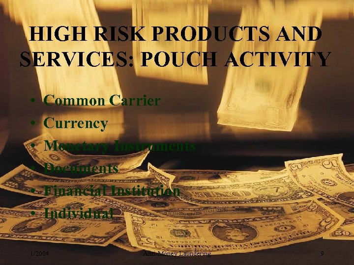 HIGH RISK PRODUCTS AND SERVICES: POUCH ACTIVITY • • • Common Carrier Currency Monetary