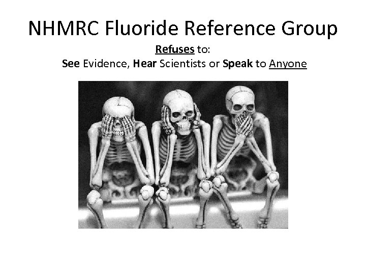 NHMRC Fluoride Reference Group Refuses to: See Evidence, Hear Scientists or Speak to Anyone