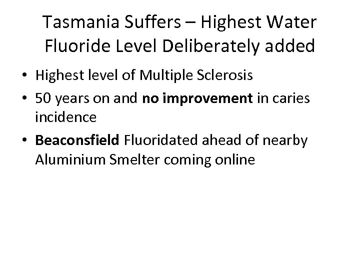 Tasmania Suffers – Highest Water Fluoride Level Deliberately added • Highest level of Multiple