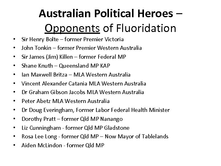 Australian Political Heroes – Opponents of Fluoridation • • • • Sir Henry Bolte
