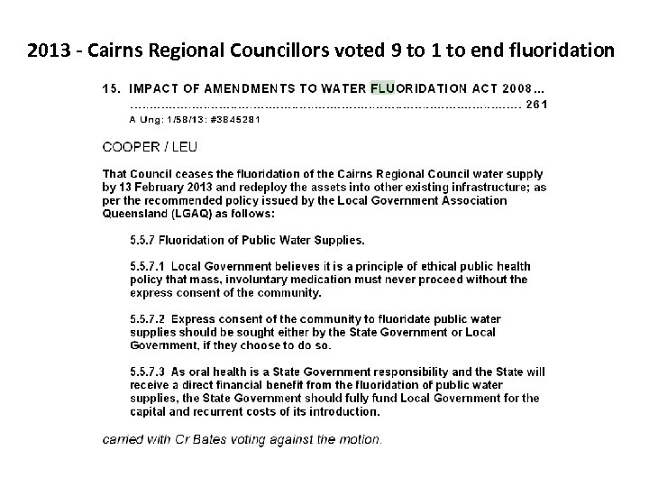 2013 - Cairns Regional Councillors voted 9 to 1 to end fluoridation