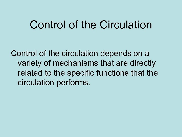 Control of the Circulation Control of the circulation depends on a variety of mechanisms
