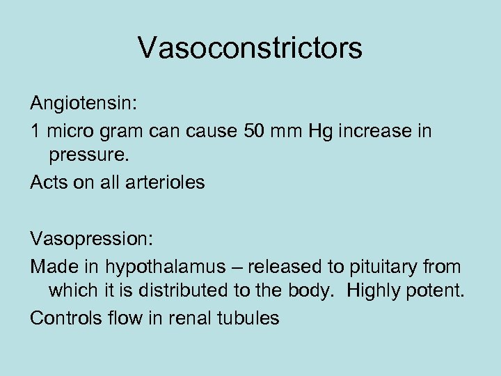 Vasoconstrictors Angiotensin: 1 micro gram can cause 50 mm Hg increase in pressure. Acts