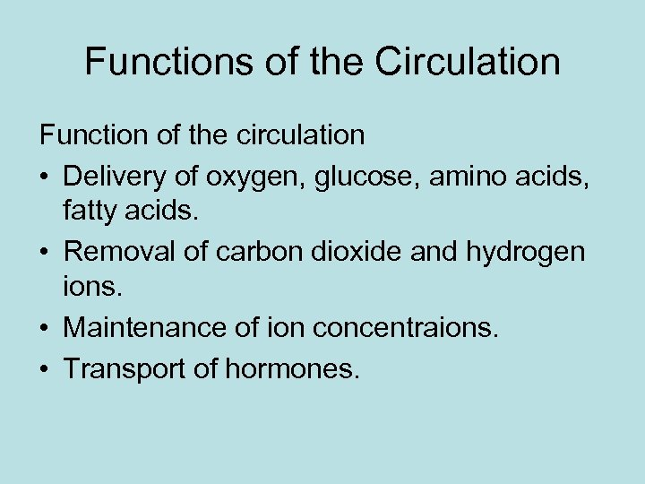 Functions of the Circulation Function of the circulation • Delivery of oxygen, glucose, amino
