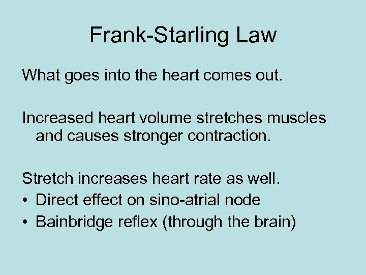 Frank-Starling Law What goes into the heart comes out. Increased heart volume stretches muscles