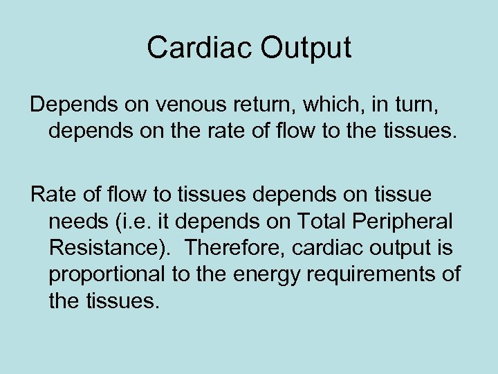 Cardiac Output Depends on venous return, which, in turn, depends on the rate of