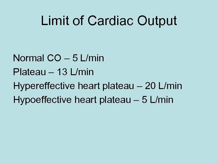 Limit of Cardiac Output Normal CO – 5 L/min Plateau – 13 L/min Hypereffective