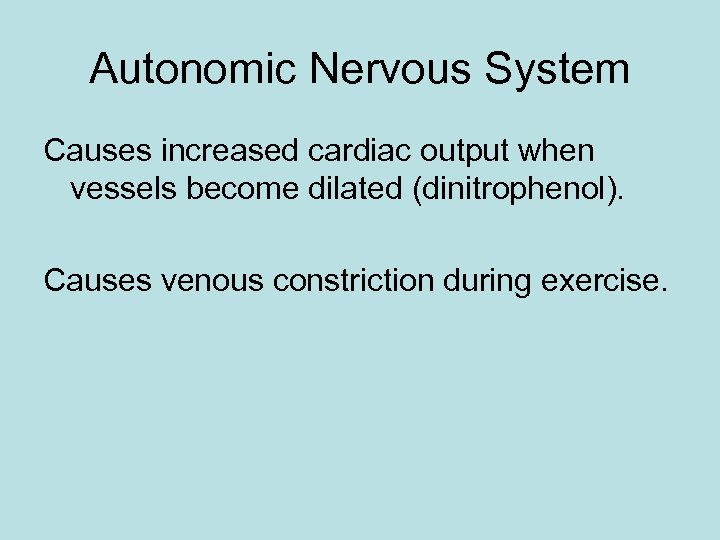 Autonomic Nervous System Causes increased cardiac output when vessels become dilated (dinitrophenol). Causes venous