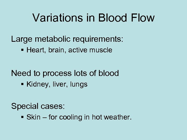 Variations in Blood Flow Large metabolic requirements: § Heart, brain, active muscle Need to