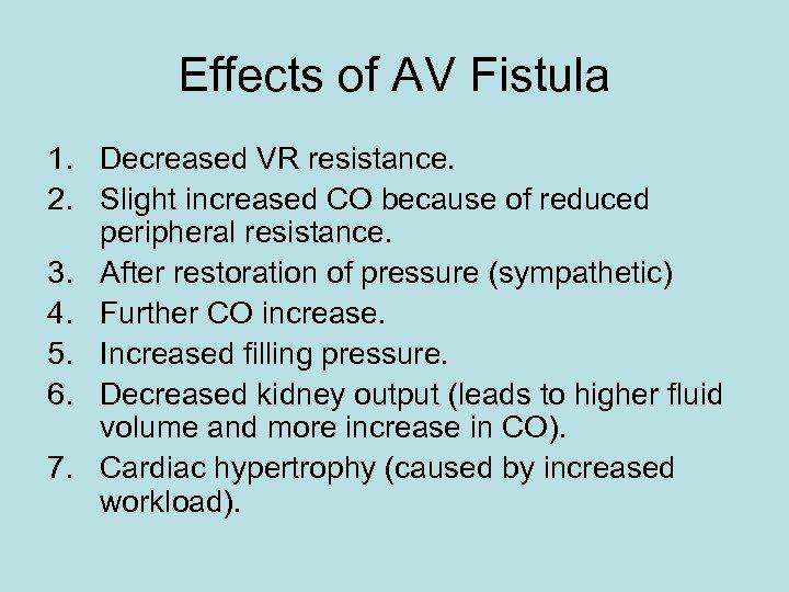 Effects of AV Fistula 1. Decreased VR resistance. 2. Slight increased CO because of