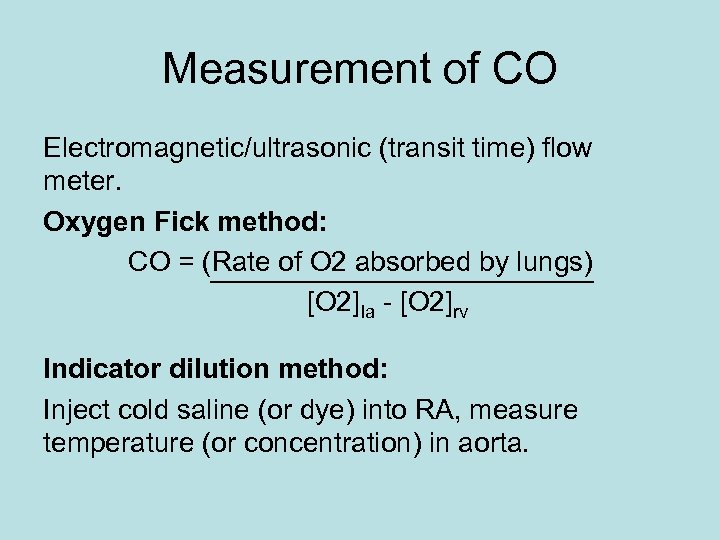 Measurement of CO Electromagnetic/ultrasonic (transit time) flow meter. Oxygen Fick method: CO = (Rate