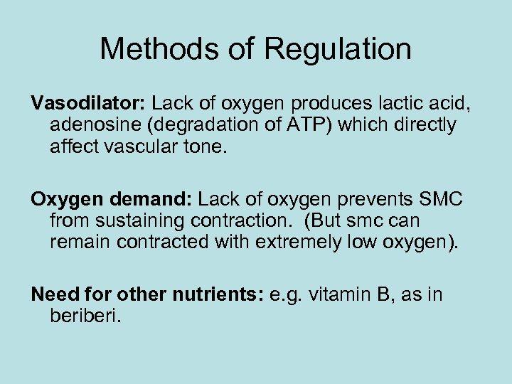 Methods of Regulation Vasodilator: Lack of oxygen produces lactic acid, adenosine (degradation of ATP)