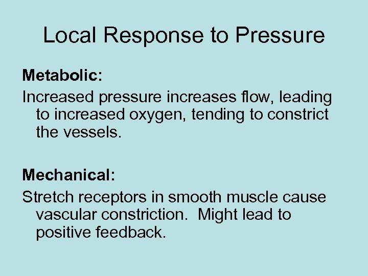 Local Response to Pressure Metabolic: Increased pressure increases flow, leading to increased oxygen, tending