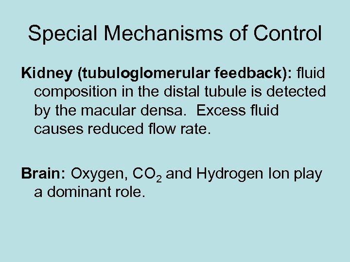 Special Mechanisms of Control Kidney (tubuloglomerular feedback): fluid composition in the distal tubule is